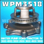 WPM3518 Water Pump Ford 3000 4000 Tractor & 5000 6600 all with Single 1V Pulley